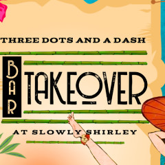 Three Dots and a Dash x Slowly Shirley Bar Takeover